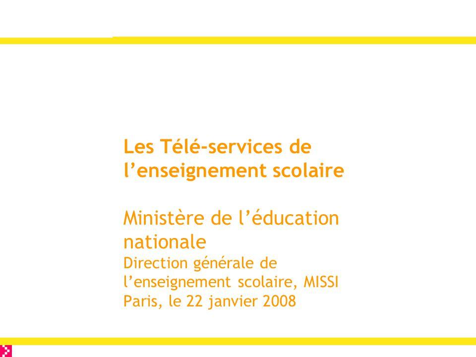 Les Télé-services de l'enseignement scolaire Ministère de l'éducation nationale Direction générale de l'enseignement scolaire, MISSI Paris, le 22 janvier 2008