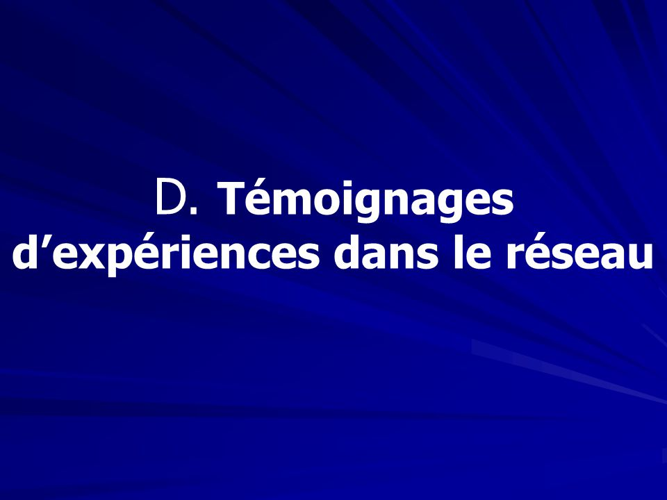D. Témoignages d'expériences dans le réseau