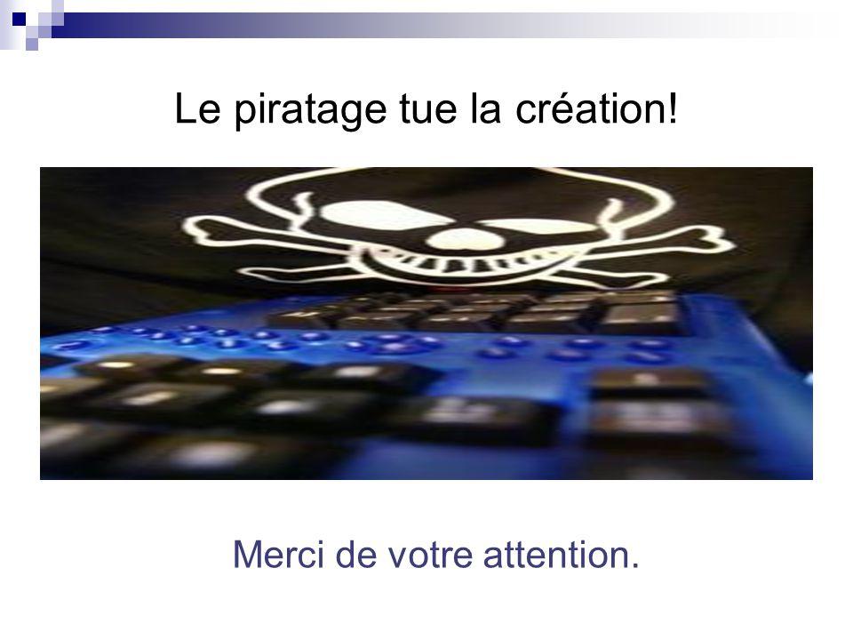 Le piratage tue la création!