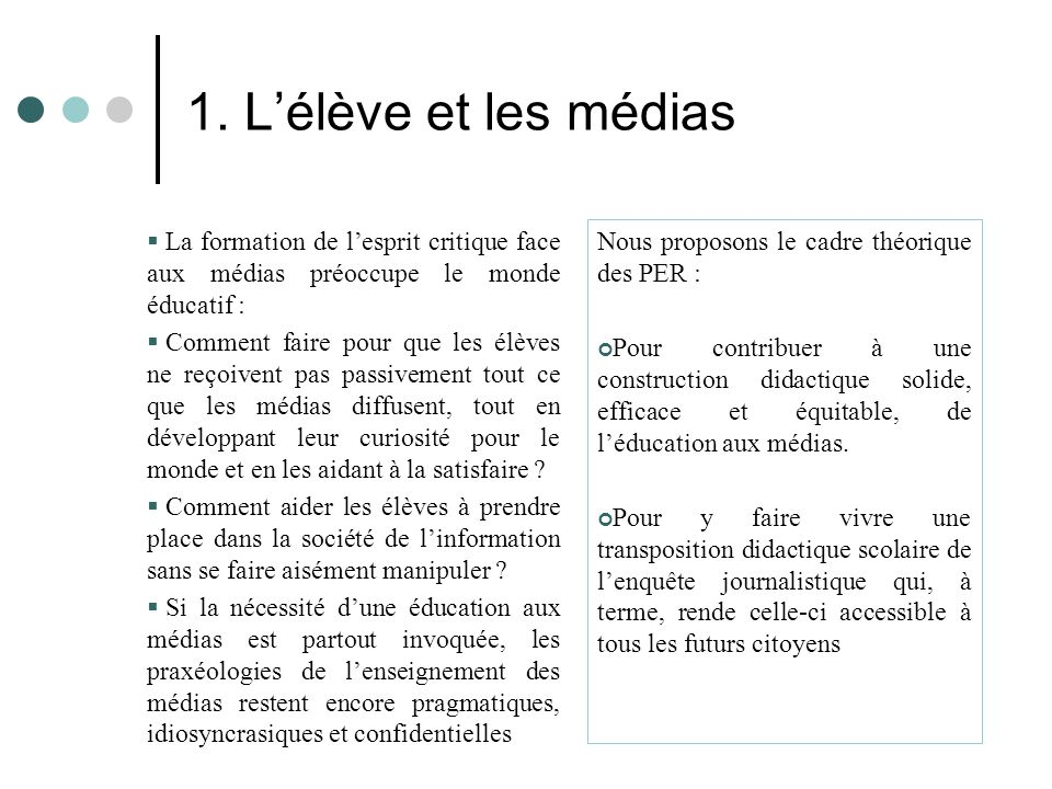1. L'élève et les médias La formation de l'esprit critique face aux médias préoccupe le monde éducatif :