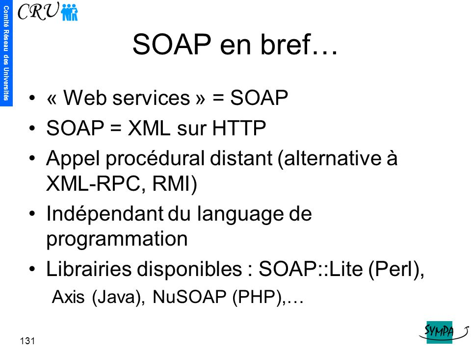 SOAP en bref… « Web services » = SOAP SOAP = XML sur HTTP