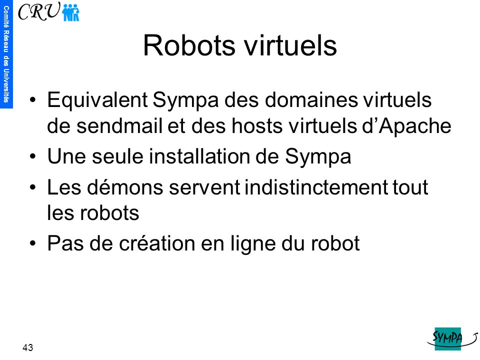 Robots virtuels Equivalent Sympa des domaines virtuels de sendmail et des hosts virtuels d'Apache. Une seule installation de Sympa.