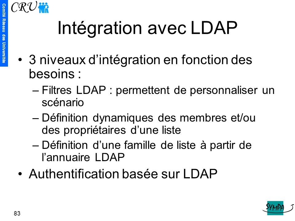 Intégration avec LDAP 3 niveaux d'intégration en fonction des besoins : Filtres LDAP : permettent de personnaliser un scénario.