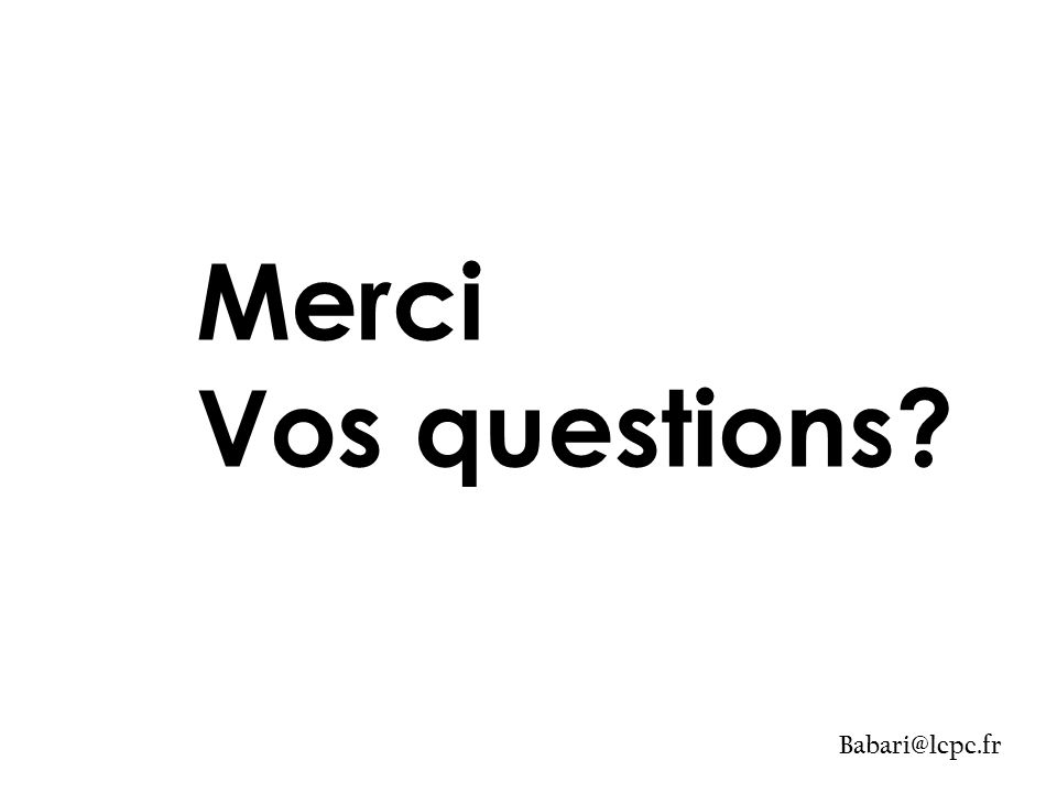 Merci Vos questions Babari@lcpc.fr TEXTE