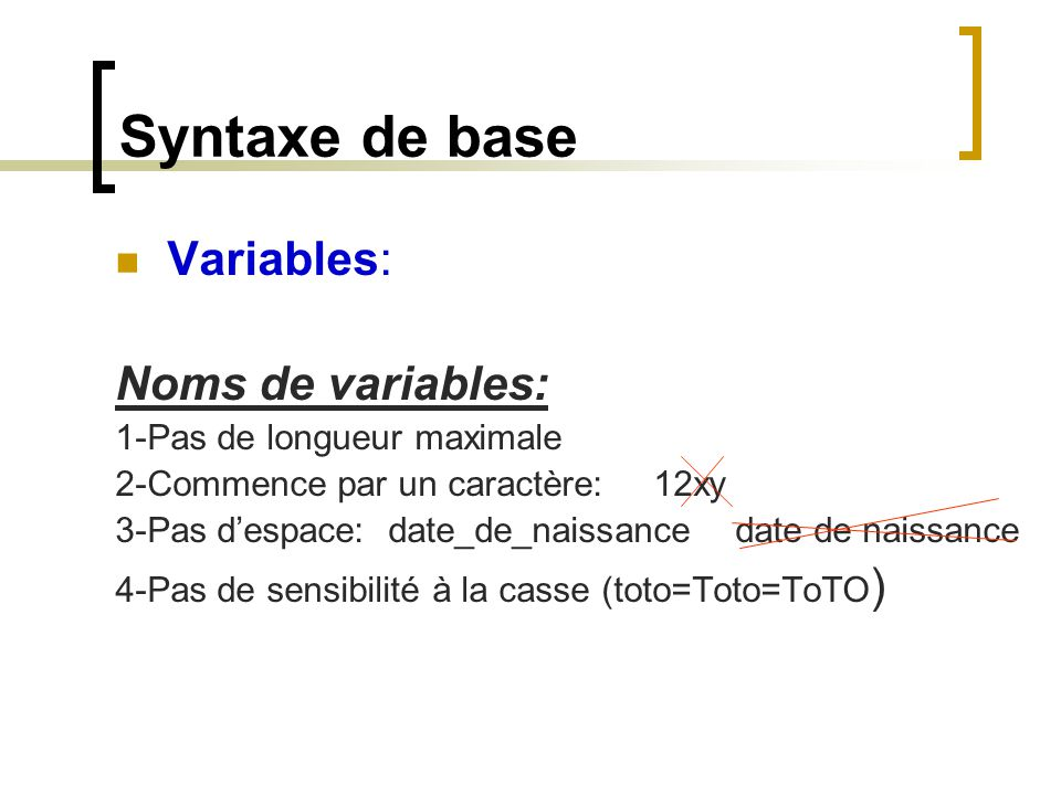 Syntaxe de base Variables: Noms de variables: