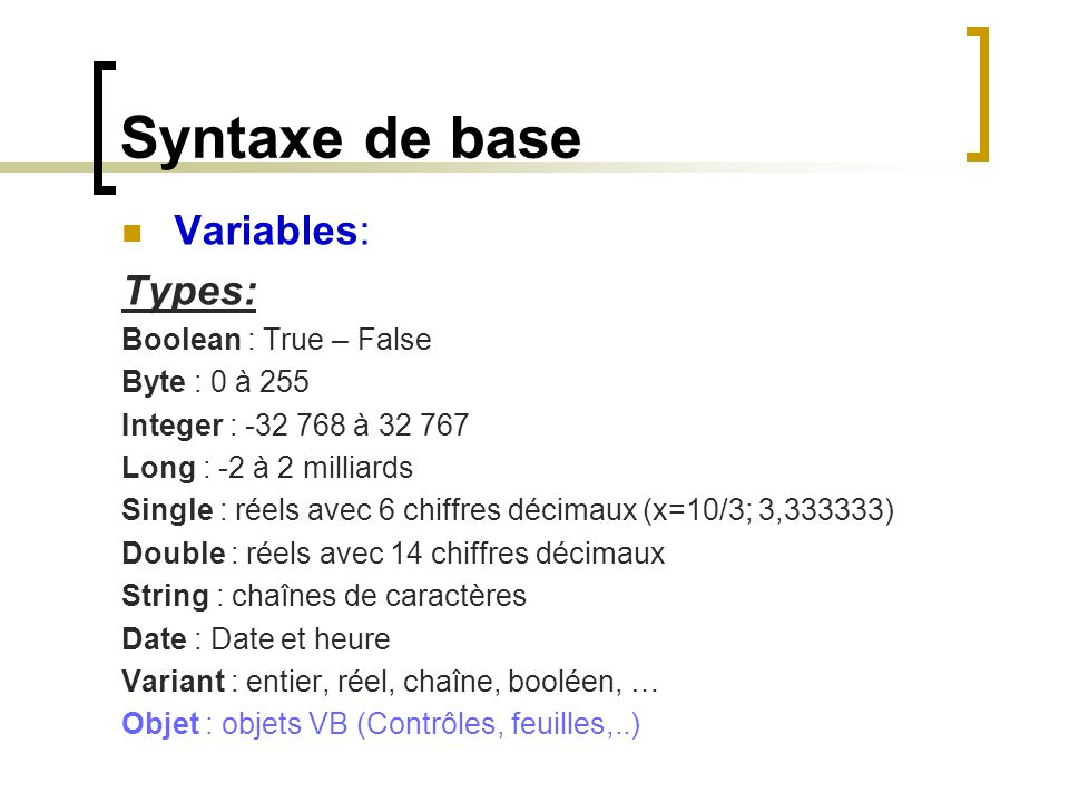 Syntaxe de base Variables: Types: Boolean : True – False