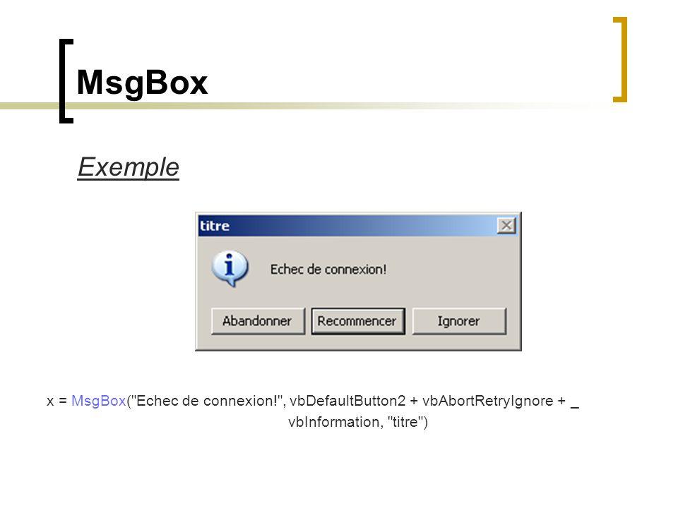 MsgBox Exemple. x = MsgBox( Echec de connexion! , vbDefaultButton2 + vbAbortRetryIgnore + _.