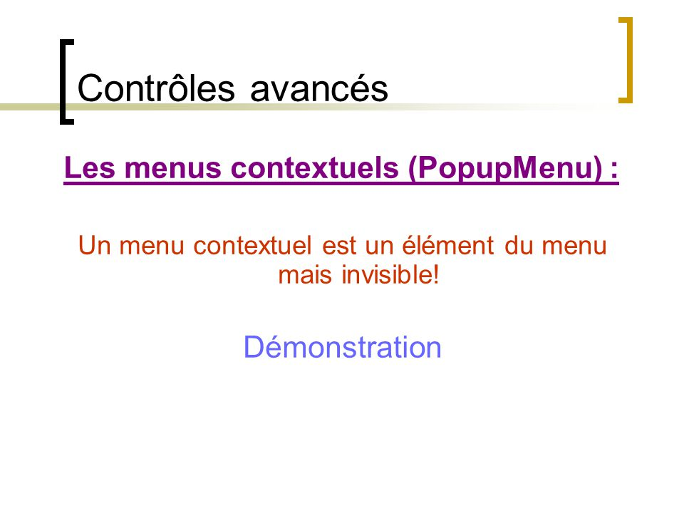 Un menu contextuel est un élément du menu mais invisible!