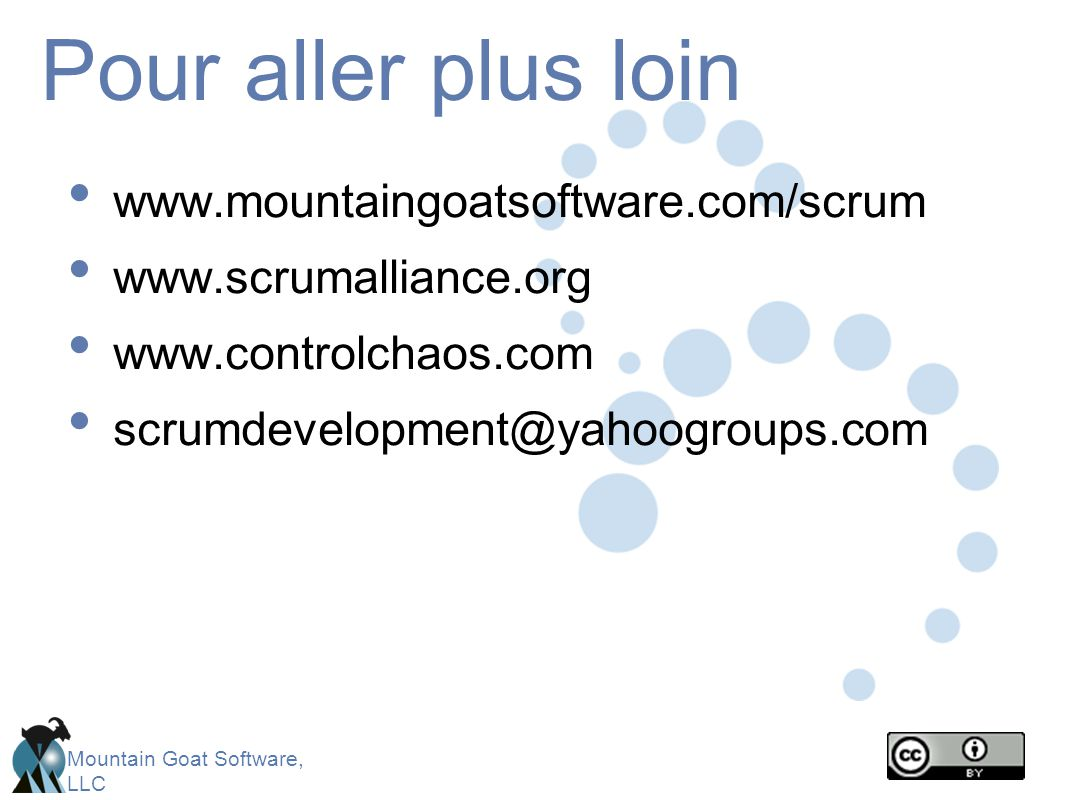 Pour aller plus loin www.mountaingoatsoftware.com/scrum