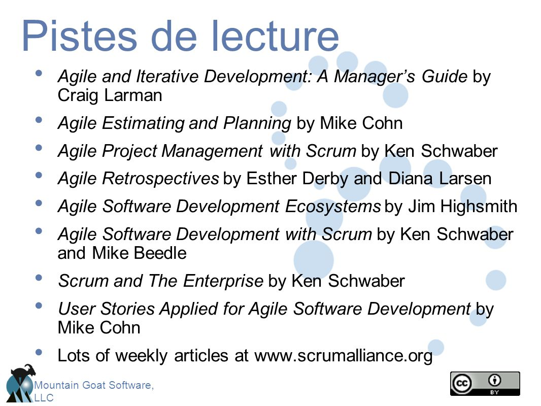 Pistes de lecture Agile and Iterative Development: A Manager's Guide by Craig Larman. Agile Estimating and Planning by Mike Cohn.