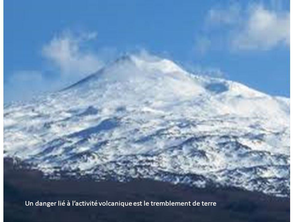 Un danger lié à l'activité volcanique est le tremblement de terre
