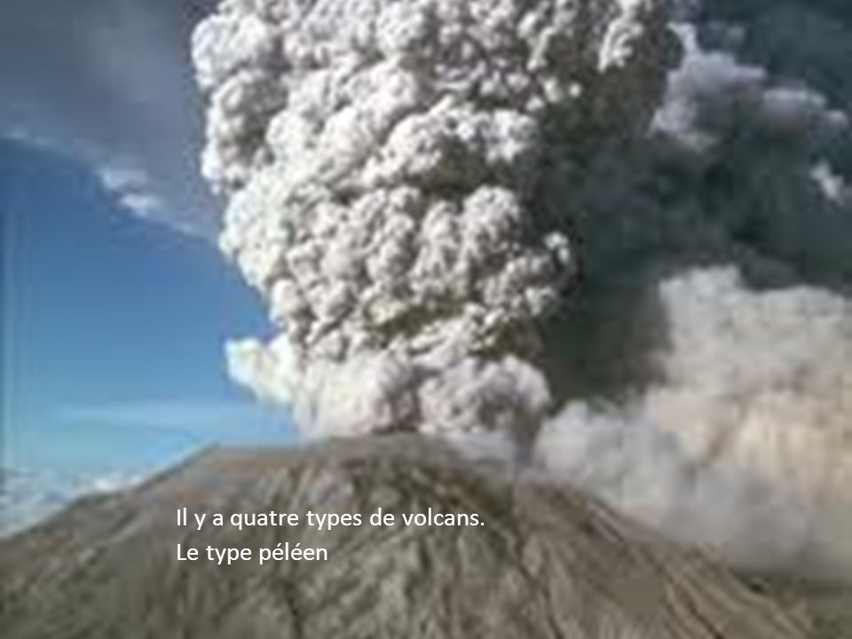 Il y a quattre types de volcans.Le type péléen