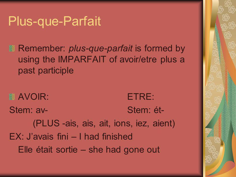 Plus-que-Parfait Remember: plus-que-parfait is formed by using the IMPARFAIT of avoir/etre plus a past participle.