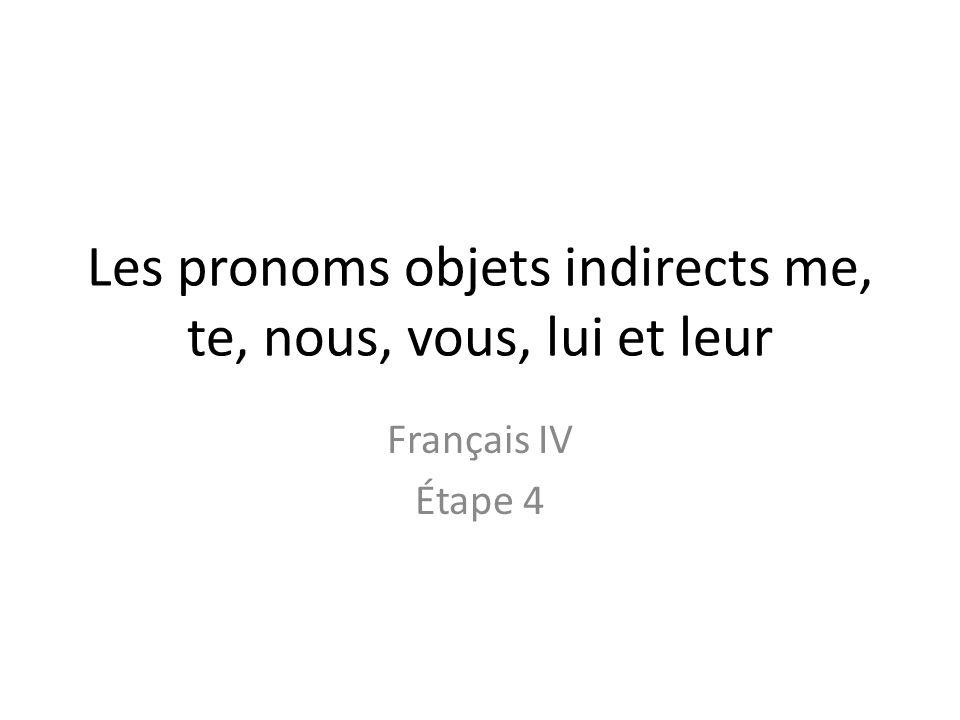 Les pronoms objets indirects me, te, nous, vous, lui et leur