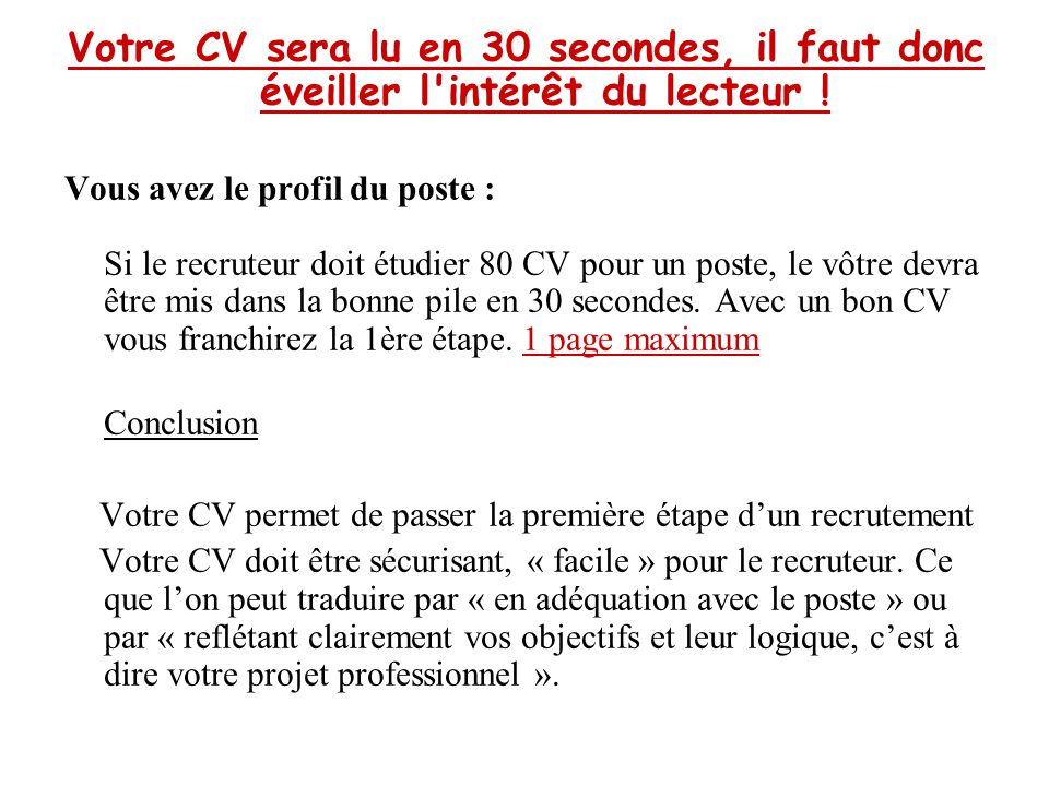 Votre CV sera lu en 30 secondes, il faut donc éveiller l intérêt du lecteur !