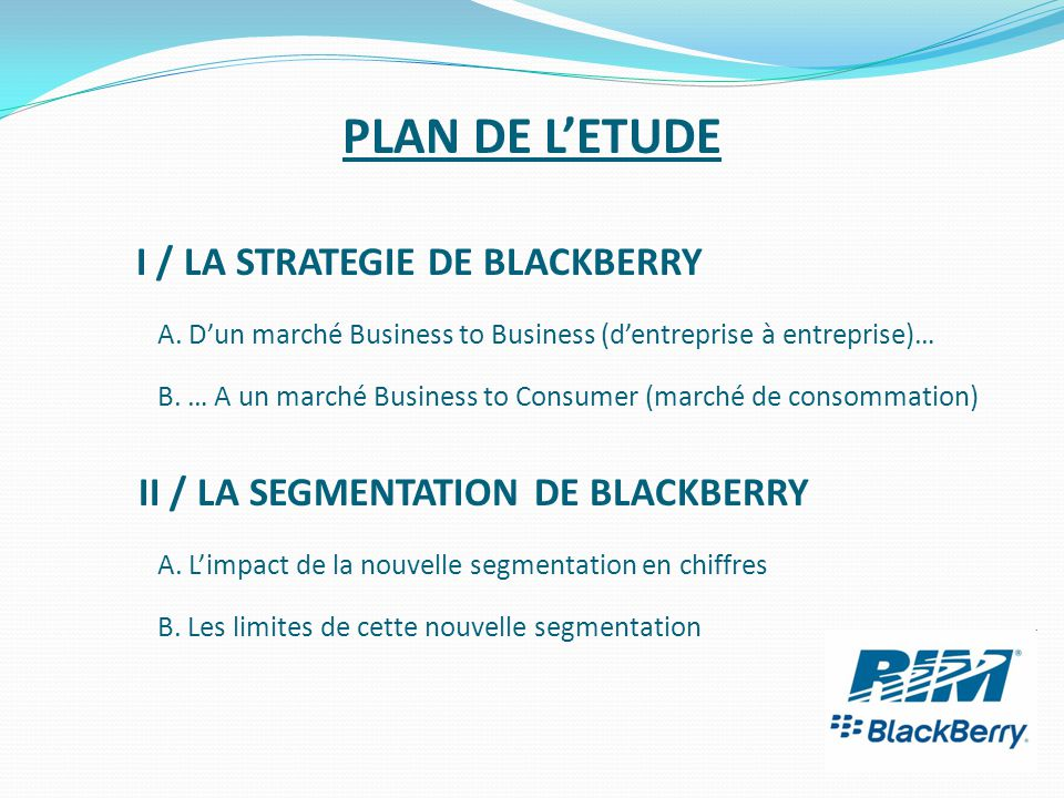 PLAN DE L'ETUDE I / LA STRATEGIE DE BLACKBERRY