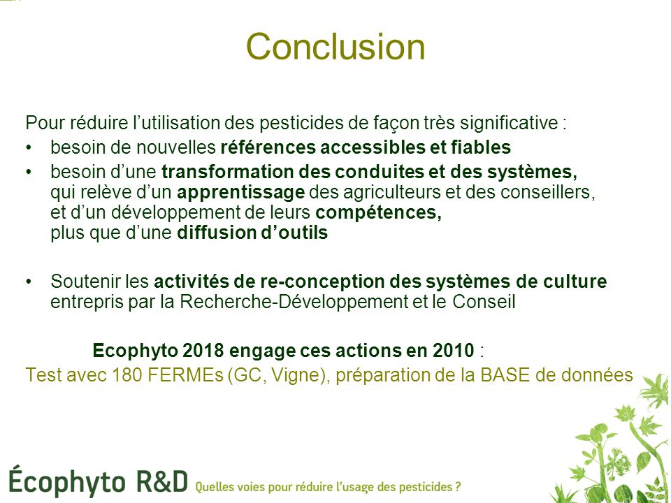 Conclusion Pour réduire l'utilisation des pesticides de façon très significative : besoin de nouvelles références accessibles et fiables.