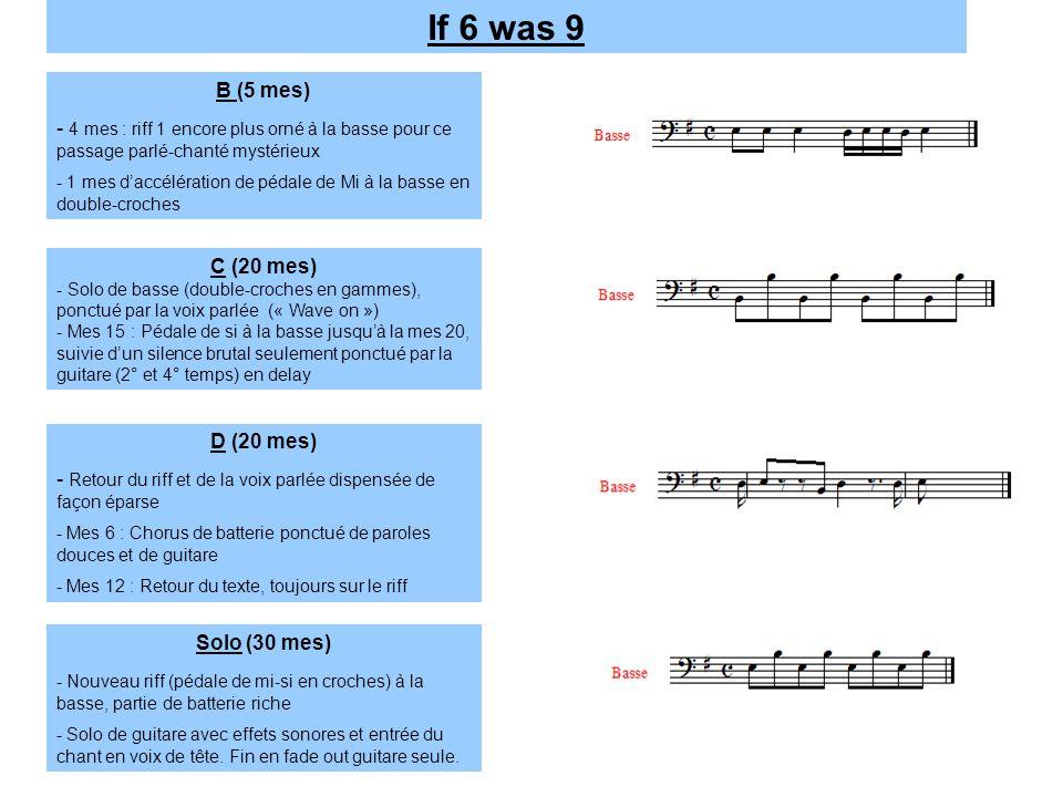 If 6 was 9 B (5 mes) - 4 mes : riff 1 encore plus orné à la basse pour ce passage parlé-chanté mystérieux.