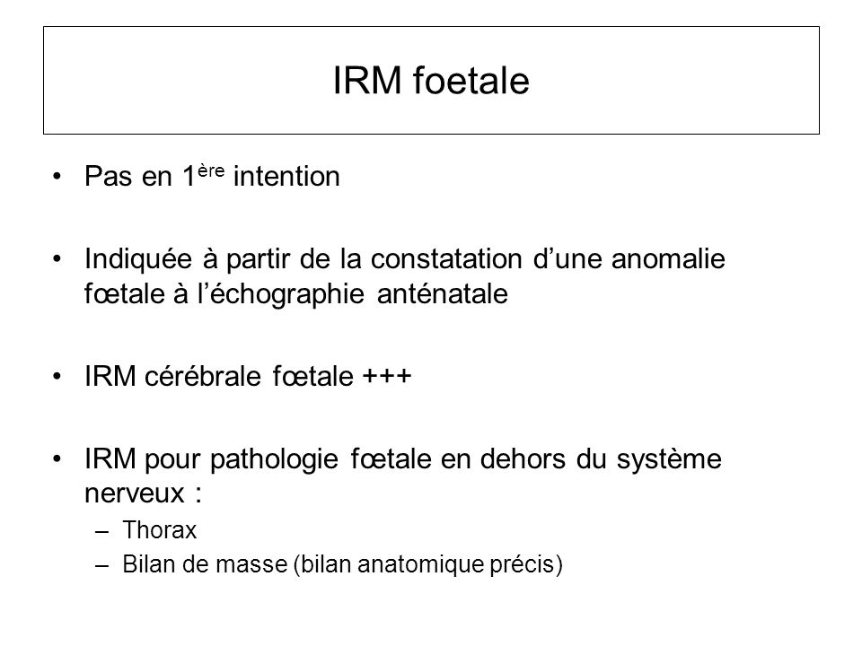 IRM foetale Pas en 1ère intention