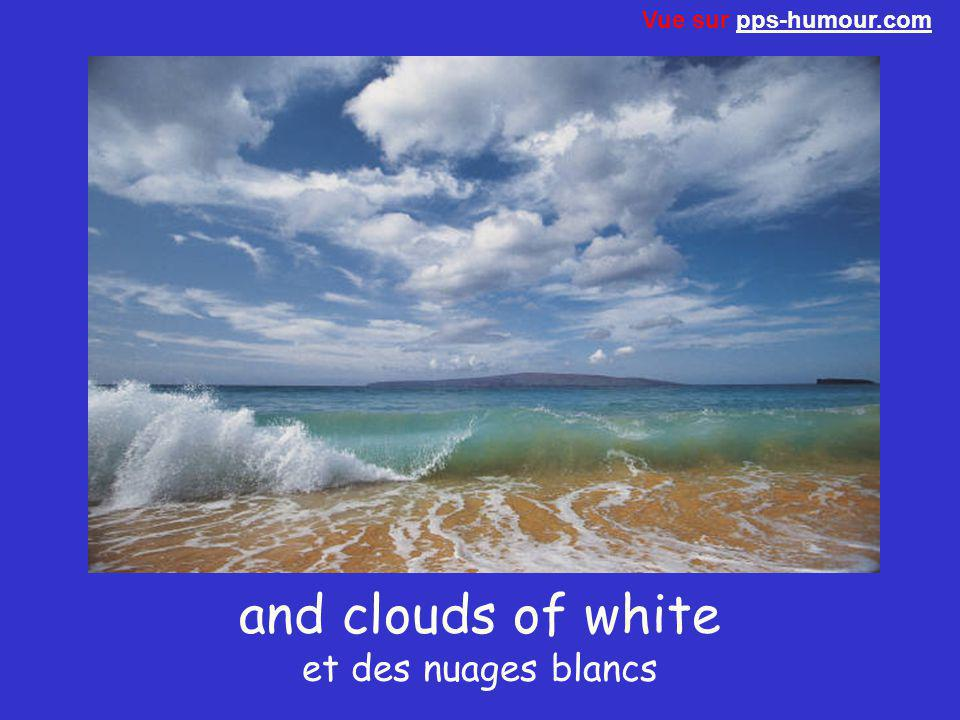 and clouds of white et des nuages blancs