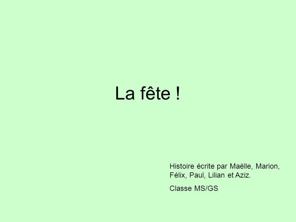 La fête ! Histoire écrite par Maëlle, Marion, Félix, Paul, Lilian et Aziz. Classe MS/GS