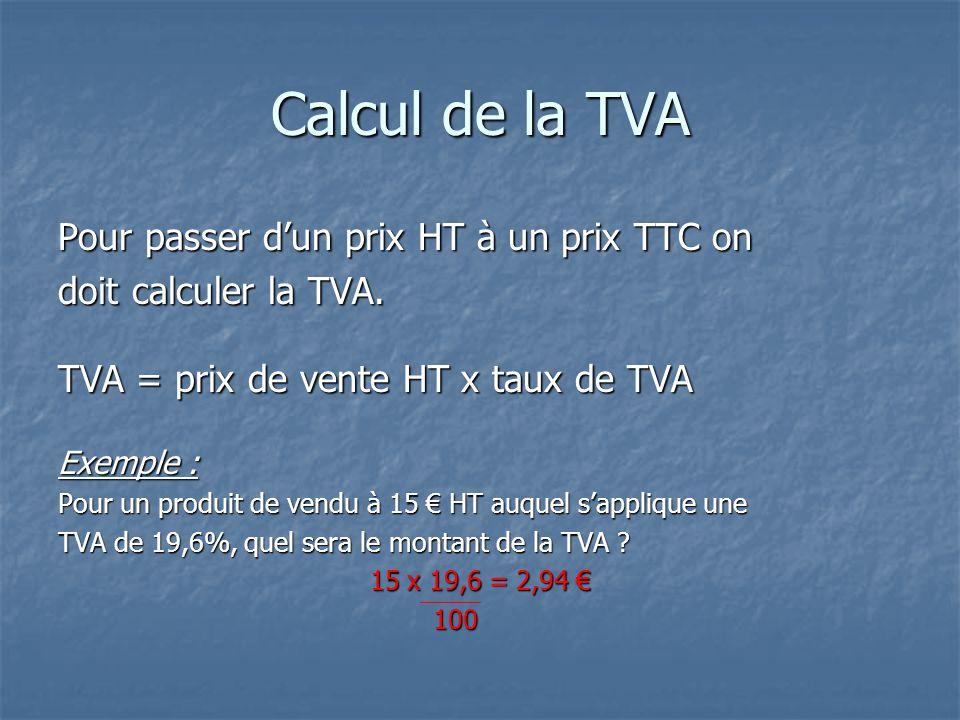 Calcul de la TVA Pour passer d'un prix HT à un prix TTC on