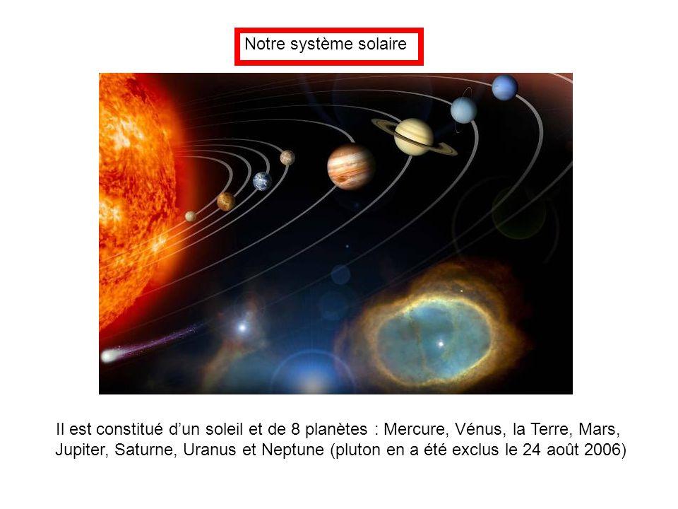 Notre système solaire Il est constitué d'un soleil et de 8 planètes : Mercure, Vénus, la Terre, Mars,
