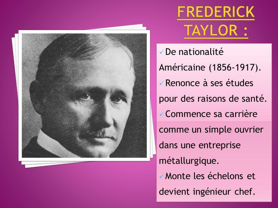 Frederick taylor : De nationalité Américaine (1856-1917).