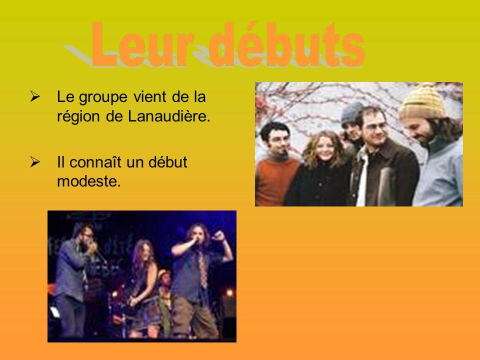 Leur débuts Le groupe vient de la région de Lanaudière.