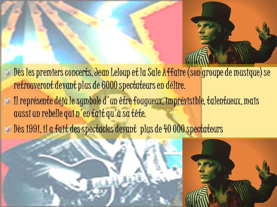Dès les premiers concerts, Jean Leloup et la Sale Affaire (son groupe de musique) se retrouveront devant plus de 6000 spectateurs en délire.