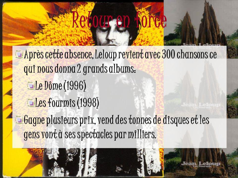 Retour en force Après cette absence, Leloup revient avec 300 chansons ce qui nous donna 2 grands albums: