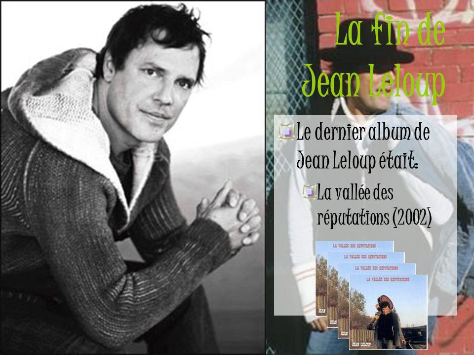 La fin de Jean Leloup Le dernier album de Jean Leloup était: