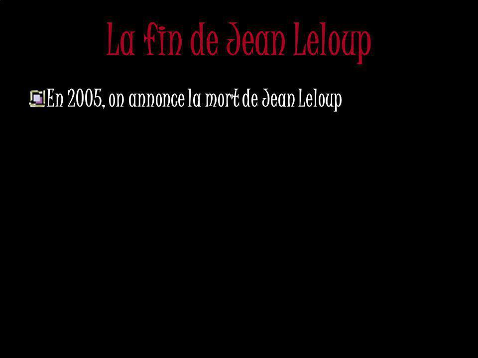 La fin de Jean Leloup En 2005, on annonce la mort de Jean Leloup