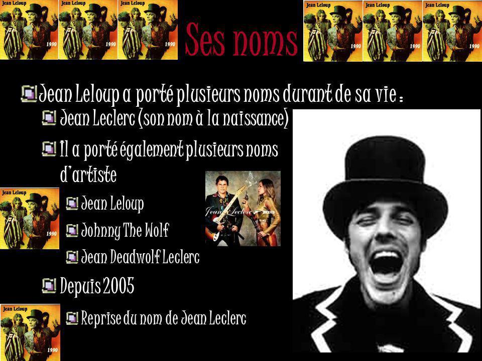 Ses noms Jean Leloup a porté plusieurs noms durant de sa vie :