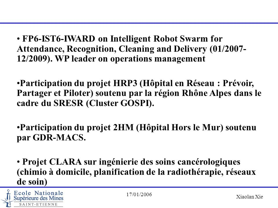 FP6-IST6-IWARD on Intelligent Robot Swarm for Attendance, Recognition, Cleaning and Delivery (01/2007-12/2009). WP leader on operations management