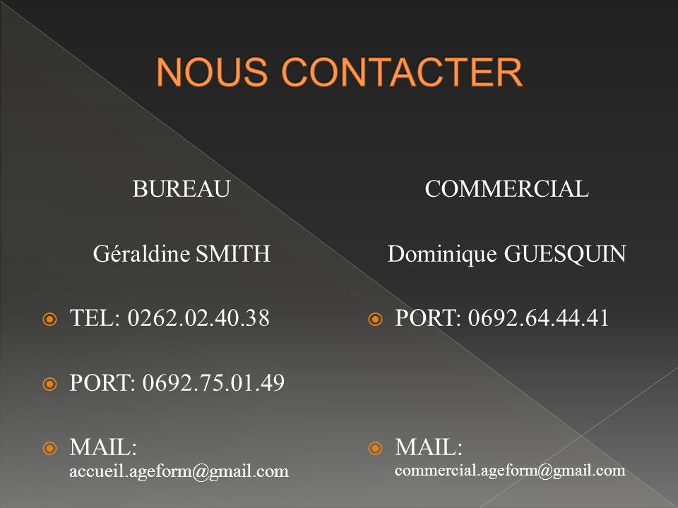 NOUS CONTACTER BUREAU Géraldine SMITH TEL: 0262.02.40.38
