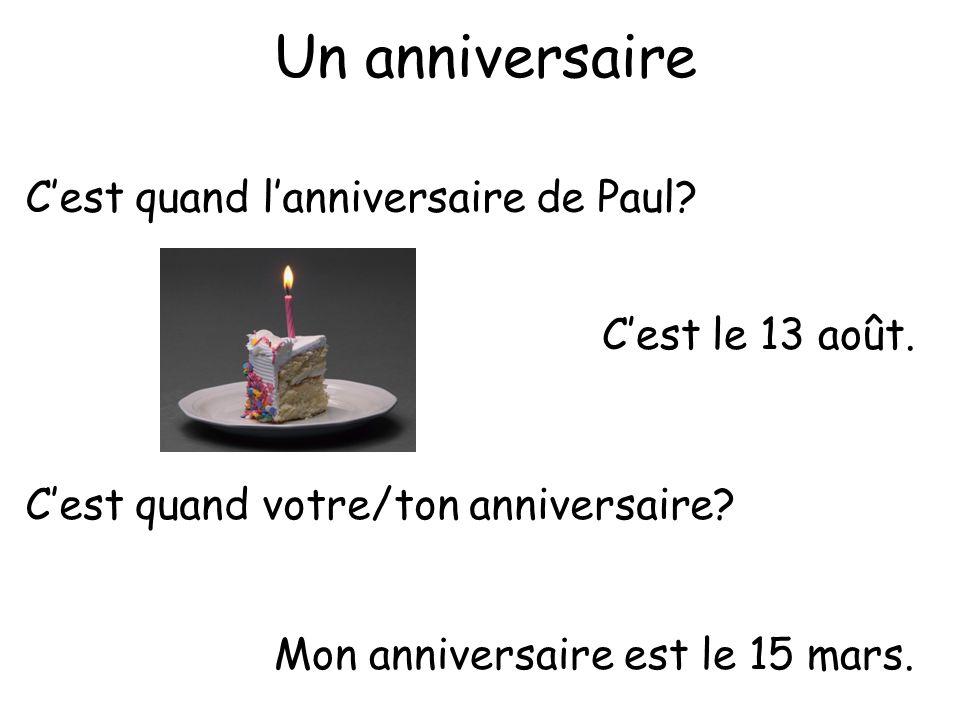 Un anniversaire C'est quand l'anniversaire de Paul C'est le 13 août.