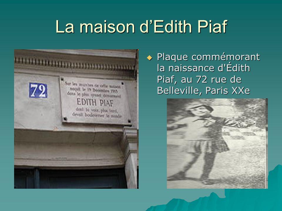 La maison d'Edith Piaf Plaque commémorant la naissance d Édith Piaf, au 72 rue de Belleville, Paris XXe.