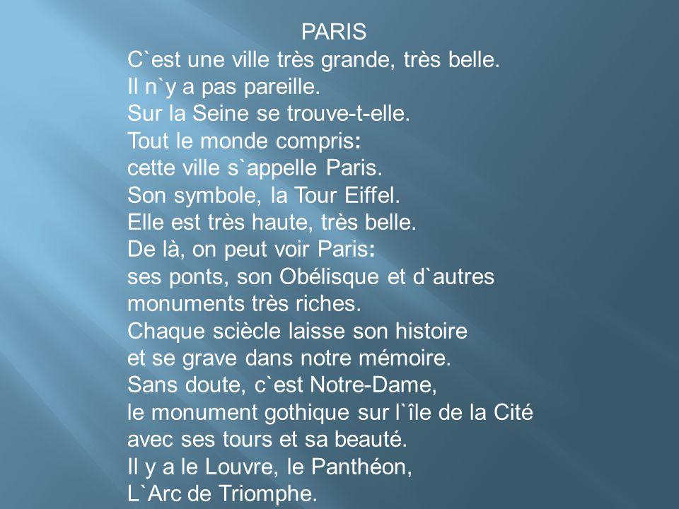 PARIS C`est une ville très grande, très belle. Il n`y a pas pareille. Sur la Seine se trouve-t-elle.