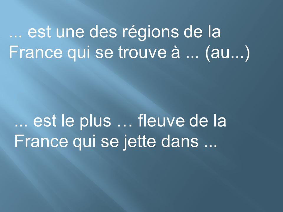 ... est une des régions de la France qui se trouve à ... (au...)