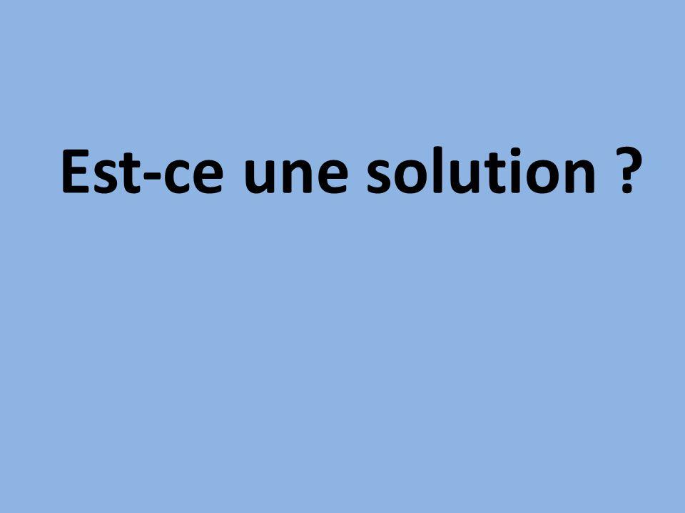 Est-ce une solution