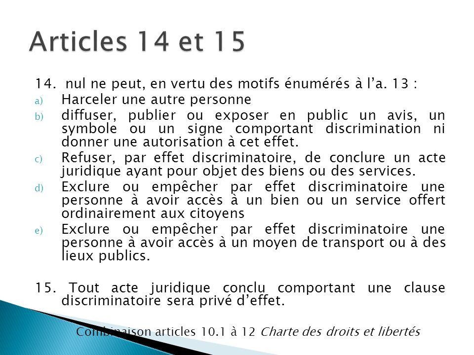 Articles 14 et 15 14. nul ne peut, en vertu des motifs énumérés à l'a. 13 : Harceler une autre personne.