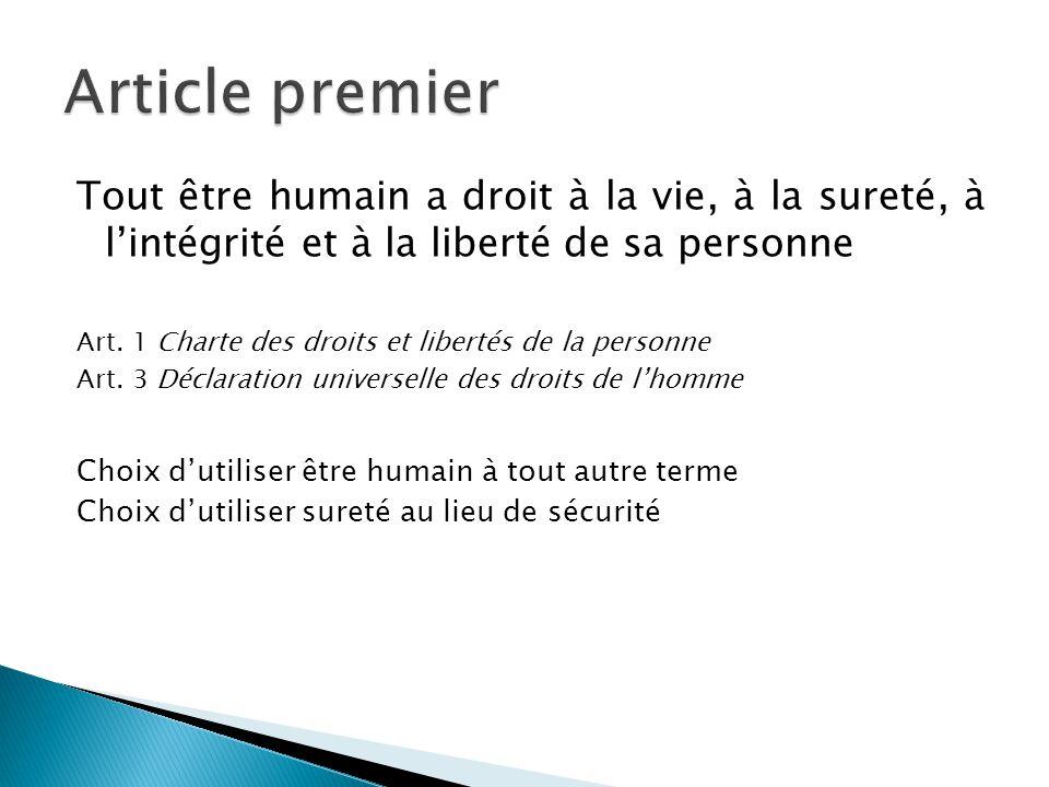 Article premier Tout être humain a droit à la vie, à la sureté, à l'intégrité et à la liberté de sa personne.