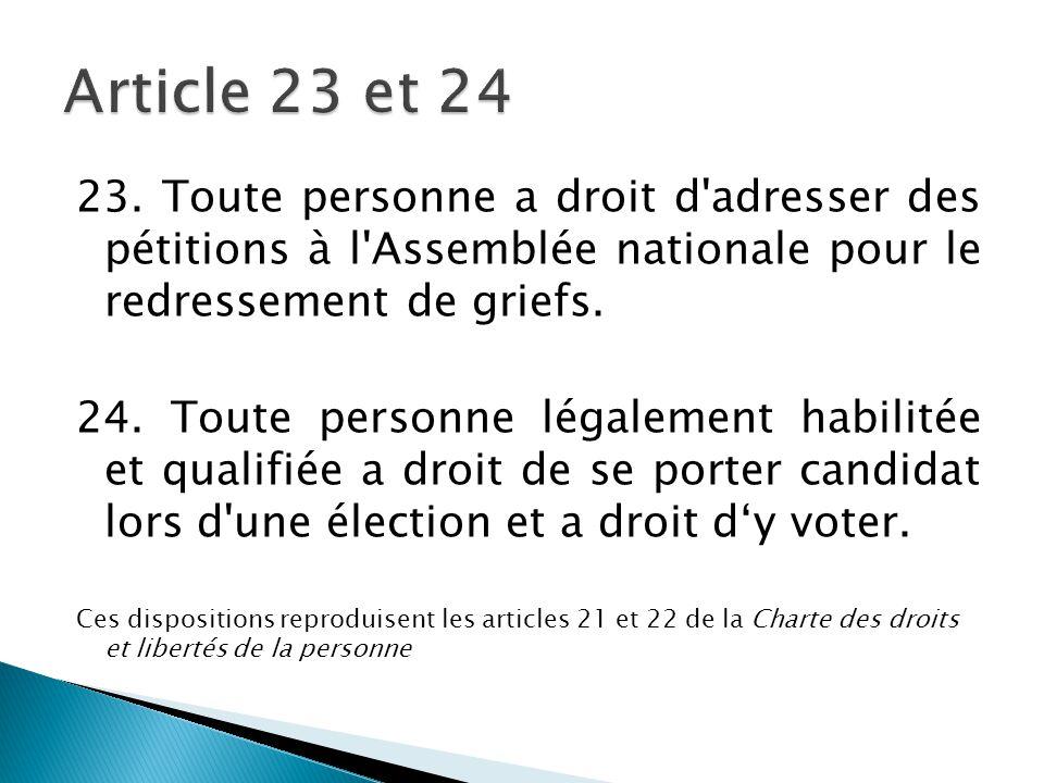 Article 23 et 24 23. Toute personne a droit d adresser des pétitions à l Assemblée nationale pour le redressement de griefs.
