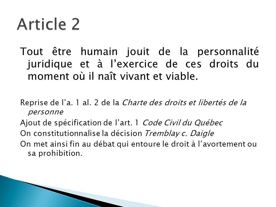 Article 2 Tout être humain jouit de la personnalité juridique et à l'exercice de ces droits du moment où il naît vivant et viable.