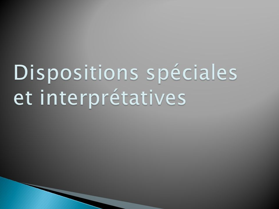 Dispositions spéciales et interprétatives
