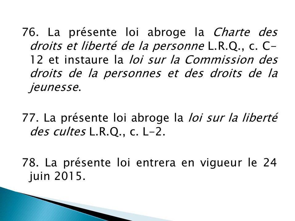 76. La présente loi abroge la Charte des droits et liberté de la personne L.R.Q., c.