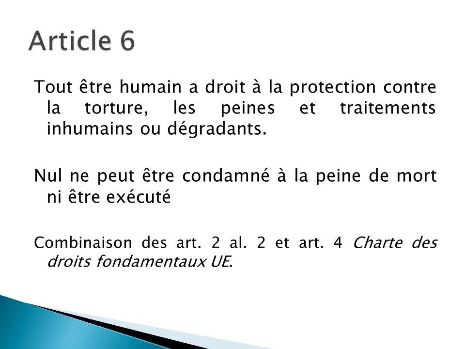 Article 6 Tout être humain a droit à la protection contre la torture, les peines et traitements inhumains ou dégradants.