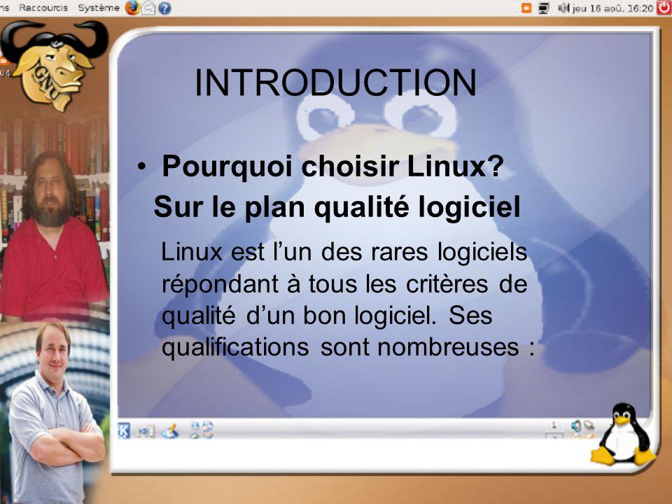 INTRODUCTION Pourquoi choisir Linux Sur le plan qualité logiciel