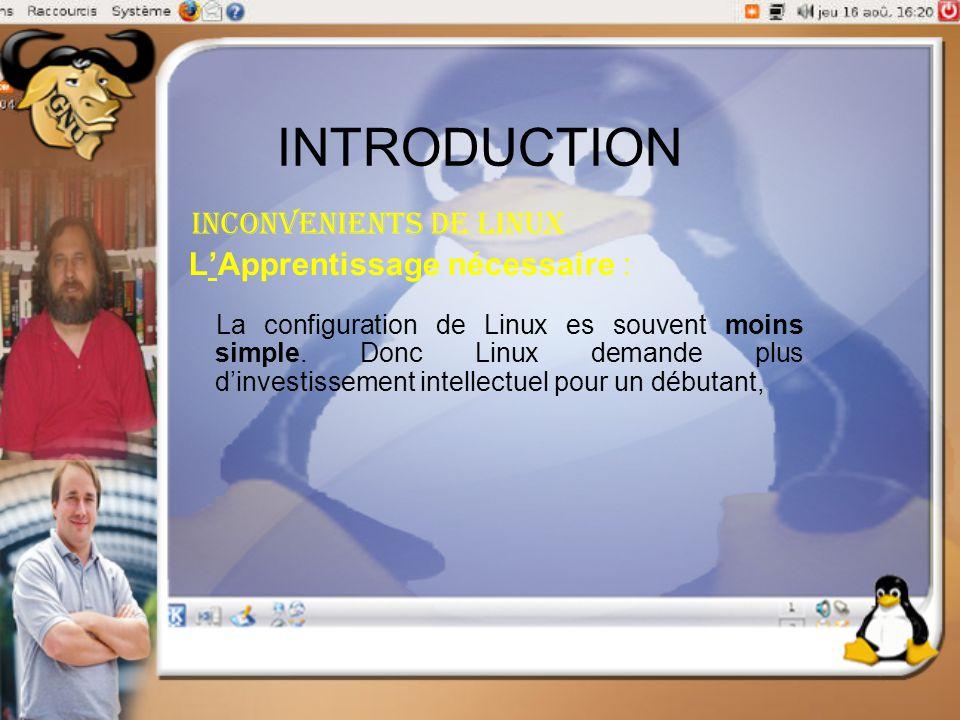 INTRODUCTION Inconvenients de linux L'Apprentissage nécessaire :